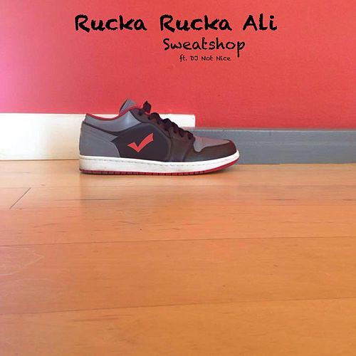 Sweatshop (feat. DJ Not Nice) by Rucka Rucka Ali