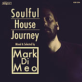 Soulful House Journey Mixed & Selected by Mark Di Meo by Various Artists
