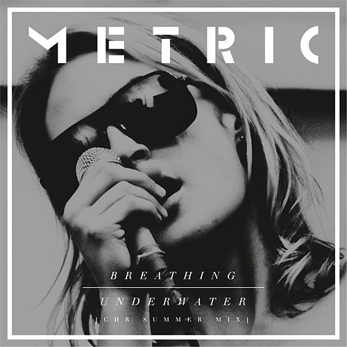Breathing Underwater (CHR Summer Mix) by Metric