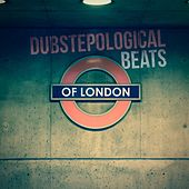 Dubstepological Beats of London by Various Artists