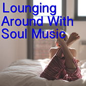 Lounging Around With Soul Music von Various Artists
