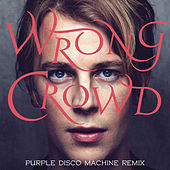 Wrong Crowd (Purple Disco Machine Remix) by Tom Odell