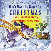 Don't Want No Bones for Christmas by Paul Austin Kelly