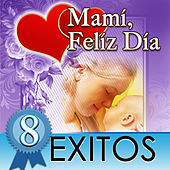 Mami, Feliz Dia 8 Exitos by Various Artists
