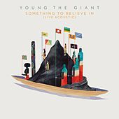Something To Believe In (Live Acoustic) by Young the Giant