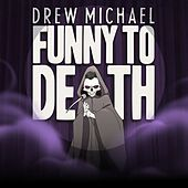 Funny To Death by Drew Michael