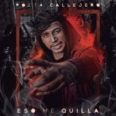 Eso Me Quilla by El Poeta Callejero