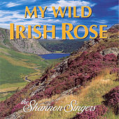 My Wild Irish Rose by Shannon Singers