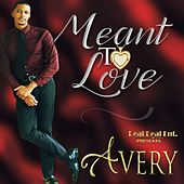 Meant to Love by Avery