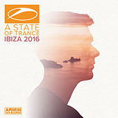 A State Of Trance, Ibiza 2016 (Selected by Armin van Buuren) by Various Artists
