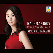 Rachmaninov: Piano Sonata No. 2 etc. by Arisa Kobayashi