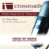 Cross of Grace (Made Popular by The Kingsmen) [Performance Track] by Various Artists
