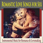 Romantic Love Songs for Sex: Instrumental Music for Romance & Lovemaking by Steven Current