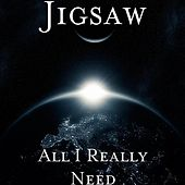 All I Really Need by Jigsaw