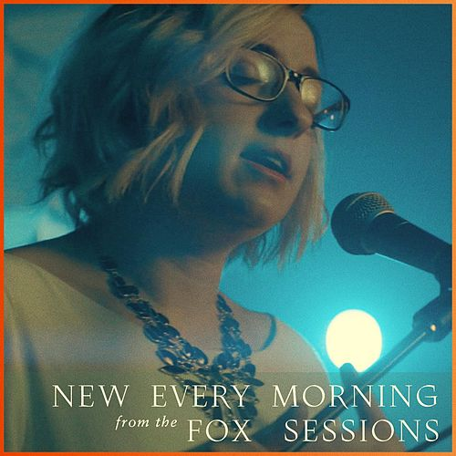 New Every Morning (Fox Sessions) by Audrey Assad