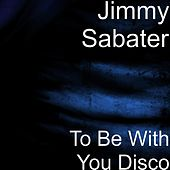 To Be With You Disco by Jimmy Sabater