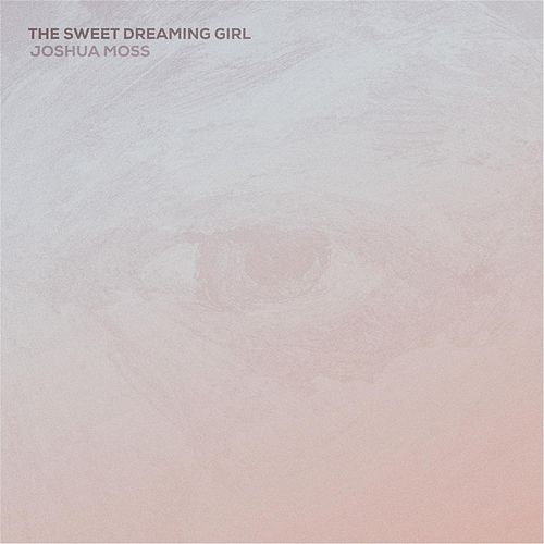 The Sweet Dreaming Girl - EP by Joshua Moss