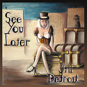 See You Later by Jill Detroit