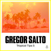 Gregor Salto Presents Tropical Tips 5 by Various Artists