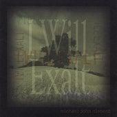 I Will Exalt by Michael John Clement