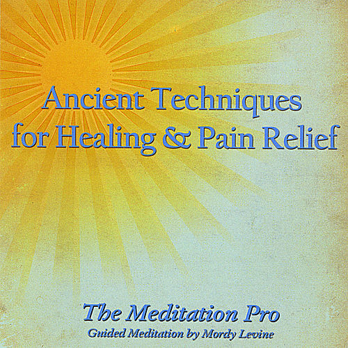 Ancient Techniques for Healing & Pain Relief by Mordy Levine