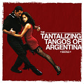 The Tantalizing Tangos Of Argentina (Digitally Remastered) by Argentine Tango Orchestra