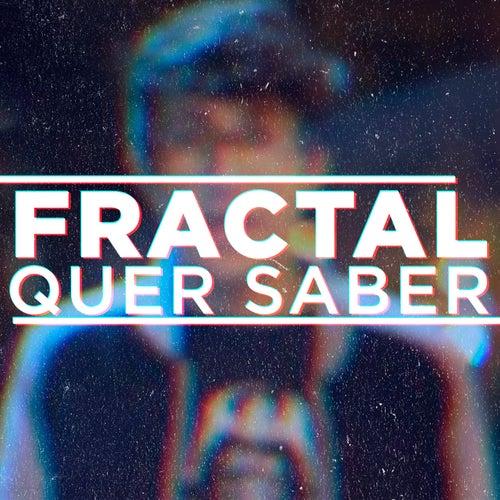 Quer Saber by Fractal