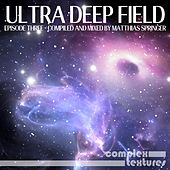 Ultra Deep Field Episode, Three (Compiled and Mixed by Matthias Springer) by Various Artists