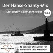 Der Hanse-Shanty-Mix - Die besten Seemannslieder, Vol. 1 (22 beliebte Ohrwürmer von Binnenland und Waterkant) by Various Artists