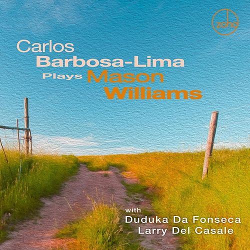 Carlos Barbosa-Lima Plays Mason Williams by Carlos Barbosa-Lima