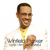 Lord I Am so Grateful by Winfield Parker