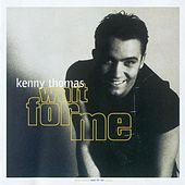 Wait for Me by Kenny Thomas