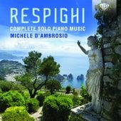 Respighi: Complete Solo Piano Music von Michele d'Ambrosio