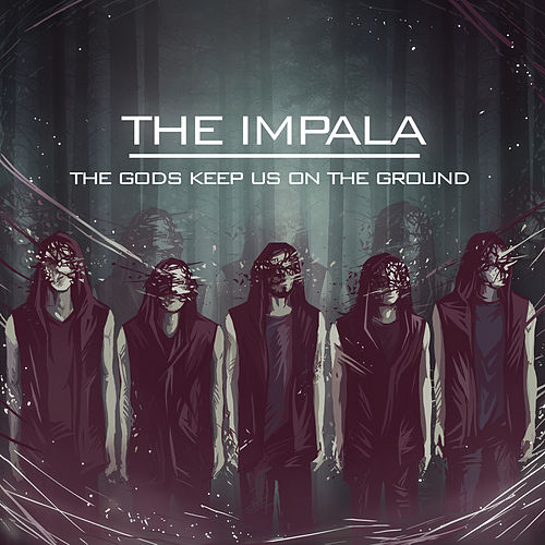The gods keep us on the ground by Impala