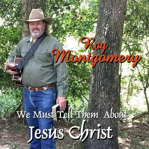 We Must Tell Them About Jesus Christ by Roy Montgomery