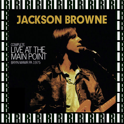 The Complete Main Point Concert, Bryn Mawr, Pa. September 7th, 1975 (Remastered, Live On Broadcasting) von Jackson Browne