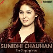 Sunidhi Chauhan - The Singing Icon by Sunidhi Chauhan