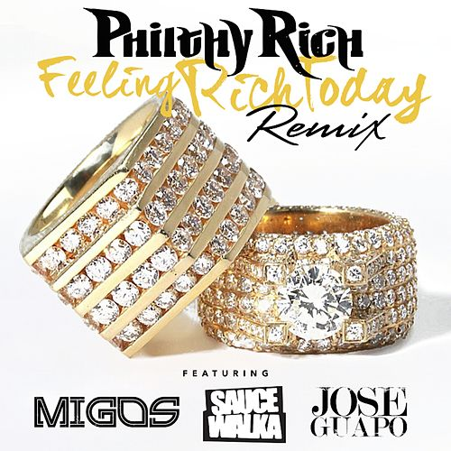 Feeling Rich Today (Remix) [feat. Migos, Sauce Walka & Jose Guapo] - Single by Philthy Rich