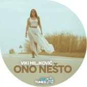 Ono Nesto by Viki Miljkovic