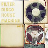 Filter Disco House Machine, Vol. 1 by Various Artists