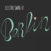 Electro Swing of Berlin by Various Artists