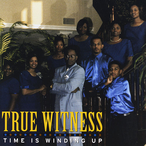 Time Is Winding Up by True Witness