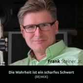 Die Wahrheit ist ein scharfes Schwert (Remix) by Frank Steiner, Jr.