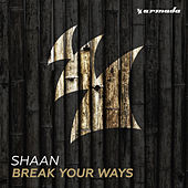 Break Your Ways by Shaan