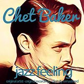 Jazz Feeling (Original Artist, Original Recordings, Digitally Remastered) von Chet Baker