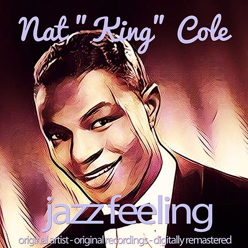 Jazz Feeling (Original Artist, Original Recordings, Digitally Remastered) von Nat King Cole