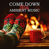 Come Down with Ambient Music by Various Artists