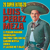 20 Super Exitos by Luis Perez Meza