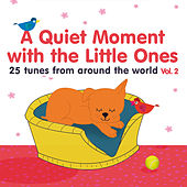 A Quiet Moment with the Little Ones, Vol. 2 (25 Tunes from Around the World) by Various Artists