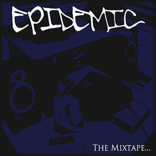 Epidemic: the Mixtape... by Epidemic